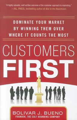 Image for Customers First: Dominate Your Market by Winning Them Over Where It Counts the Most