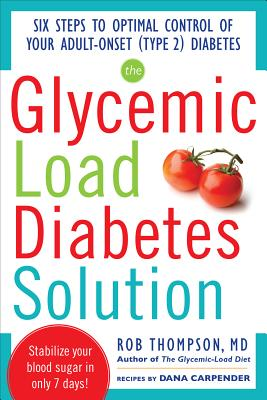 Image for The Glycemic Load Diabetes Solution: Six Steps to Optimal Control of Your Adult-Onset (Type 2) Diabetes