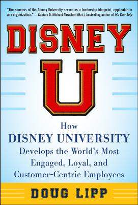 Image for Disney U: How Disney University Develops the World's Most Engaged, Loyal, and Customer-Centric Employees