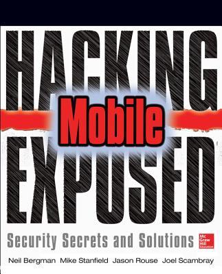 Hacking Exposed Mobile: Security Secrets & Solutions, Bergman, Neil; Stanfield, Mike; Rouse, Jason; Scambray, Joel; Geethakumar, Sarath; Deshmukh, Swapnil; Matsumoto, Scott; Steven, John; Price, Mike