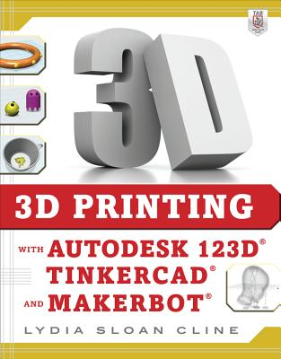 Image for 3D Printing with Autodesk 123D, Tinkercad, and MakerBot
