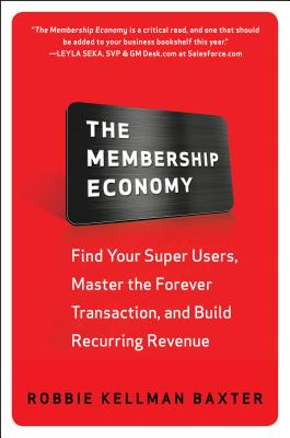 Image for The Membership Economy: Find Your Super Users, Master the Forever Transaction, and Build Recurring Revenue