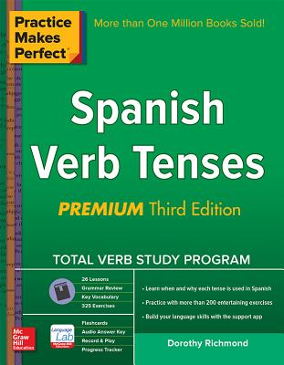 Practice Makes Perfect Spanish Verb Tenses, Premium 3rd Edition (Practice Makes Perfect Series), Richmond, Dorothy