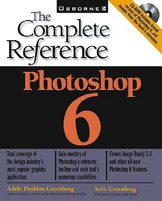 Photoshop 6: The Complete Reference [Illustrated] [Paperback], Adele Droblas Greenberg (Author), Seth Greenberg (Author), Adele Droblas (Author), Adele Droblas Greenberg (Author)