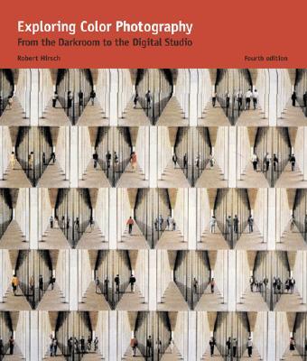 Exploring Color Photography : From the Darkroom to the Digital Studio, Hirsch, Robert