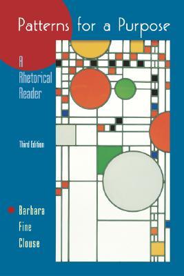 Patterns for A Purpose: A Rhetorical Reader, Clouse, Barbara Fine