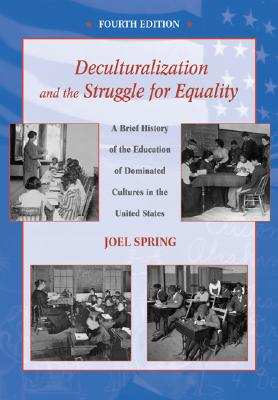Image for Deculturalization and the Struggle for Equality: A Brief History of the Education of Dominated Cultures in the United States