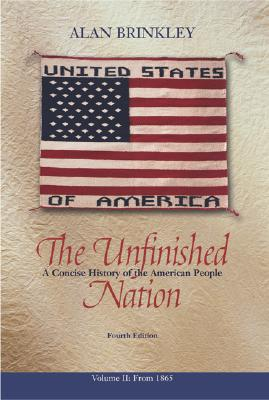 The Unfinished Nation: A Concise History of the American People, Volume 2, Brinkley, Alan