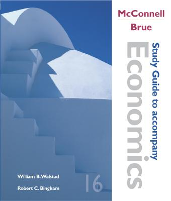 Study Guide to accompany McConnell and Brue Economics, Campbell R. McConnell; Stanley L. Brue; William B. Walstad; Robert C. Bingham