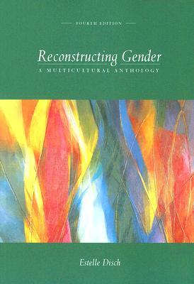Reconstructing Gender: A Multicultural Anthology, Disch, Estelle