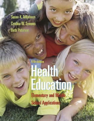 Health Education: Elementary and Middle School Applications 5th Edition, Susan Telljohann (Author), Cynthia Symons (Author), Beth Pateman (Author)