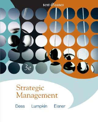 Strategic Management: Text And Cases Third Edition, Dess, Gregory G.;Lumpkin, G. T.;Eisner, Alan B.