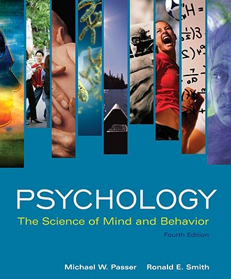 Psychology: The Science of Mind and Behavior, Passer,Michael; Smith,Ronald