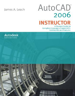 AutoCad 2006 Instructor, James A Leach