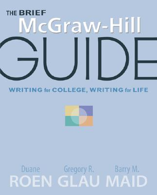 The Brief McGraw-Hill Guide: Writing for College, Writing for Life, Roen, Duane; Glau, Gregory; Maid, Barry