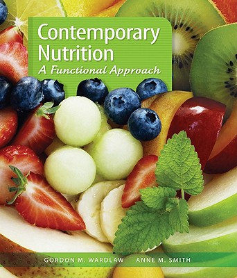Contemporary Nutrition: A Functional Approach, Gordon Wardlaw (Author), Anne Smith (Author)