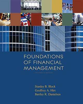 Foundations of Financial Management 13th Edition, Stanley Block (Author), Geoffrey Hirt (Author), Bartley Danielsen (Author)