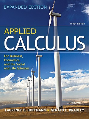 Applied Calculus for Business, Economics, and the Social and Life Sciences, Expanded Edition 10th Edition, Laurence Hoffmann (Author), Gerald Bradley (Author)