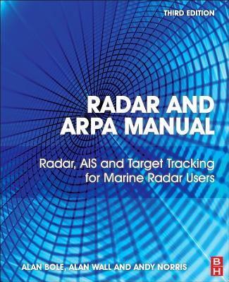 Radar and ARPA Manual, Third Edition: Radar, AIS and Target Tracking for Marine Radar Users, Alan G. Bole (Author), Alan D. Wall (Author), Andy Norris  (Author)