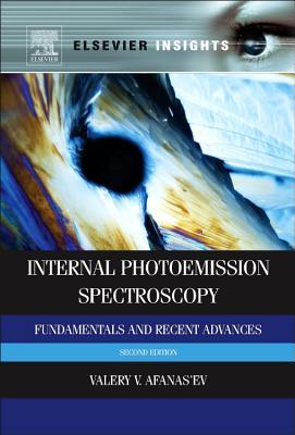 Internal Photoemission Spectroscopy, Second Edition: Fundamentals and Recent Advances, Afanas'ev, Valeri V.