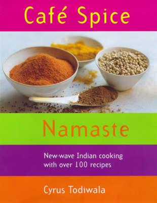 Image for Cafe Spice Namaste: New-wave Indian Cooking with Over 100 Recipes