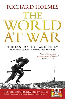 Image for The World at War: The Landmark Oral History from the Previously Unpublished Archives