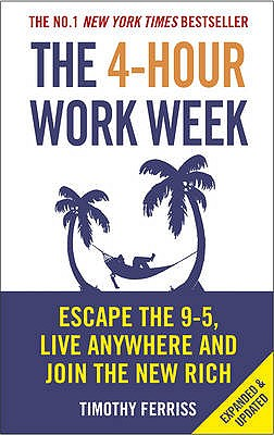 The 4-Hour Work Week: Escape 9-5, Live Anywhere and Join the New Rich, Timothy Ferriss