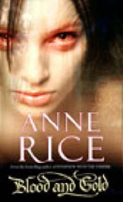 Blood and Gold (Vampire Chronicles), Anne Rice