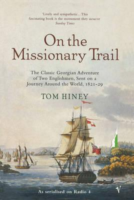 Image for On the Missionary Trail : A Journey through Polynesia, Asia and Africa with the London Missionary Society
