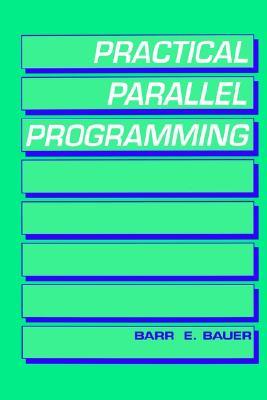 Practical Parallel Programming, Bauer, Barr E.