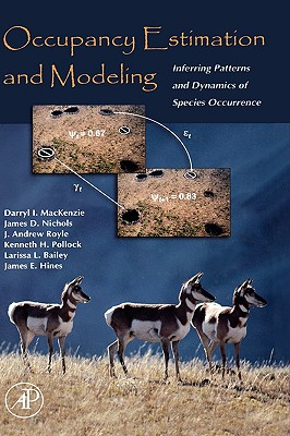 Occupancy Estimation and Modeling: Inferring Patterns and Dynamics of Species Occurrence, MacKenzie, Darryl I.; Nichols, James D.; Royle, J. Andrew; Pollock, Kenneth H.; Bailey, Larissa; Hines, James E.
