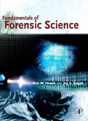 Fundamentals of Forensic Science, Max M. Houck; Jay A. Siegel