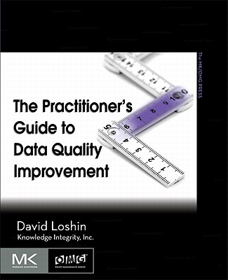 The Practitioner's Guide to Data Quality Improvement (The Morgan Kaufmann Series on Business Intelligence), Loshin, David