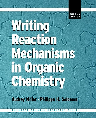 Writing Reaction Mechanisms in Organic Chemistry, Second Edition (Advanced Organic Chemistry), Solomon, Philippa H.
