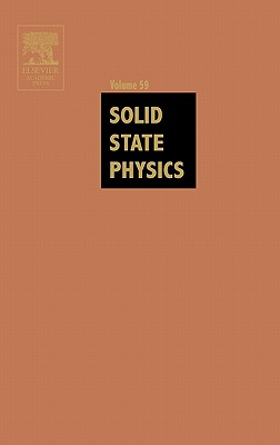 Solid State Physics: Advances in Research and Applications, Vol. 59 1st Edition, Henry Ehrenreich (Editor), Frans Spaepen (Editor)