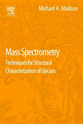 Mass Spectrometry: Techniques for Structural Characterization of Glycans, Madson, Michael A.