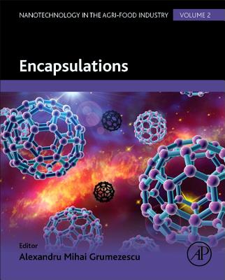 Encapsulations, Volume 2 (Nanotechnology in the Agri-Food Industry), Grumezescu, Alexandru