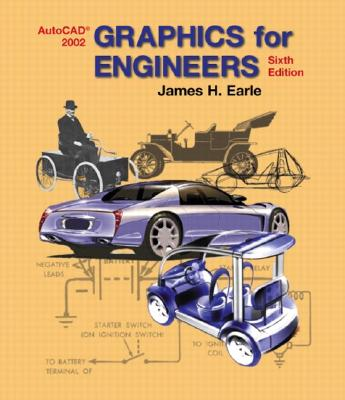 Graphics for Engineers with AutoCAD 2002 (6th Edition), James H. Earle