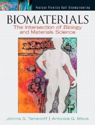 Biomaterials: The Intersection of Biology and Materials Science, Temenoff, Johnna S.; Mikos, Antonios G.