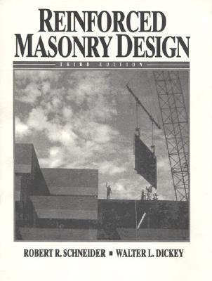 Reinforced Masonry Design, Schneider, Robert R. And  Walter L. Dickey