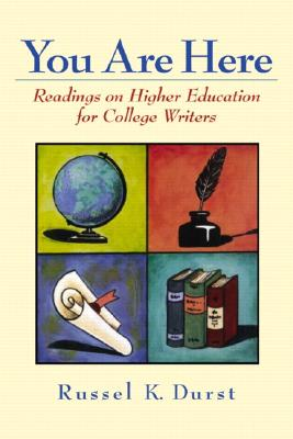 YOU ARE HERE READINGS ON HIGHER EDUCATION FOR COLLEGE WRITERS, DURST, RUSSEL K.