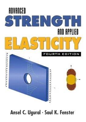 Advanced Strength and Applied Elasticity (4th Edition), Ugural, Ansel C.; Fenster, Saul K.