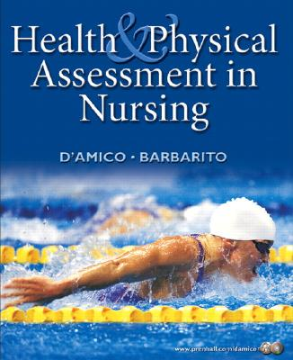 Health & Physical Assessment in Nursing, Donita D'Amico  (Author), Colleen Barbarito (Author)