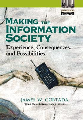 Image for Making the Information Society: Experience, Consequences, and Possibilities