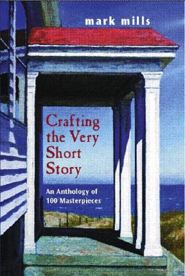 Image for Crafting the Very Short Story: An Anthology of 100 Masterpieces