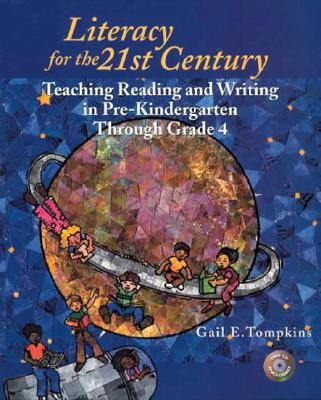 Image for Literacy for the 21st Century: Teaching Reading and Writing in Pre-Kindergarten Through Grade 4