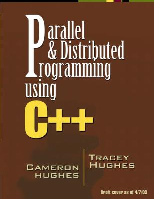 Parallel and Distributed Programming Using C++, Hughes, Cameron; Hughes, Tracey