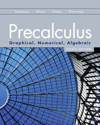 Precalculus: Graphical, Numerical, Algebraic (8th Edition), Franklin D. Demana; Bert K. Waits; Gregory D. Foley; Daniel Kennedy