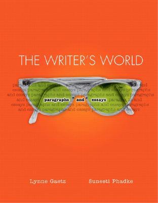 The Writer's World: Paragraphs and Essays, Gaetz, Lynne; Phadke, Suneeti
