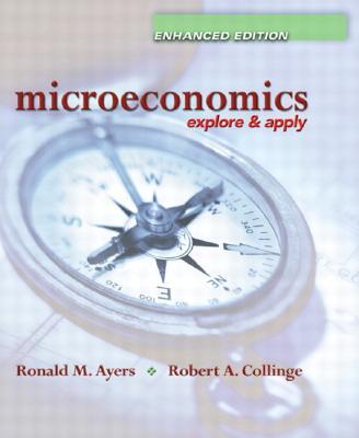 Microeconomics: Explore and Apply,  Enhanced Edition, Ayers, Ronald; Collinge, Robert